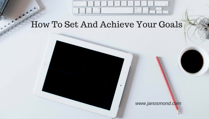 How To Set And Achieve Your Goals